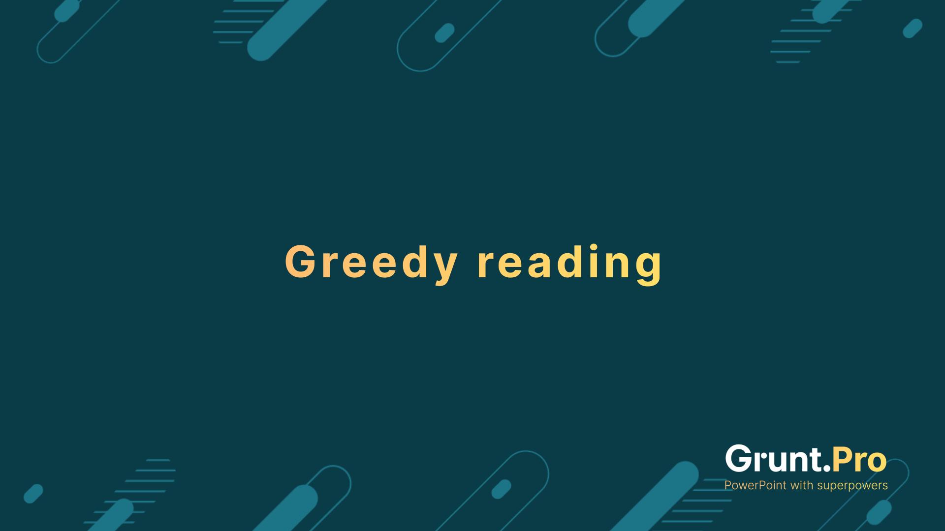 Greedy reading